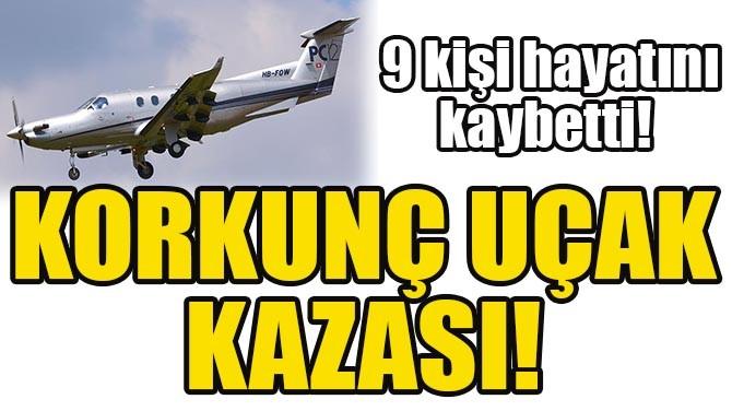 KORKUNÇ UÇAK KAZASI! 9 KİŞİ HAYATINI KAYBETTİ!