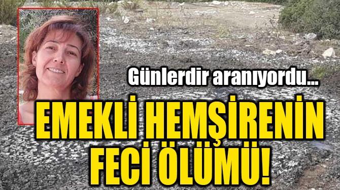 EMEKLİ HEMŞİRENİN  FECİ ÖLÜMÜ!