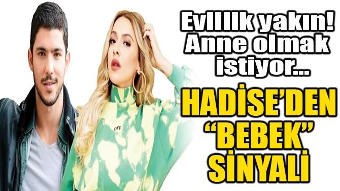 "HADİSE'DEN ""BEBEK"" SİNYALİ!"