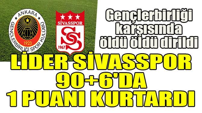 LİDER SİVASSPOR 90+6'DA 1 PUANI KURTARDI!