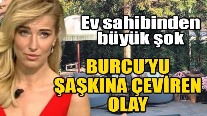BURCU ESMERSOY'U ŞAŞKINA ÇEVİREN OLAY!