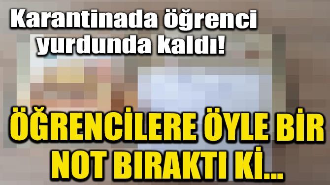 KARANTİNADA YURTTA KALDI! ÖĞRENCİLERE ÖYLE BİR NOT BIRAKTI Kİ...