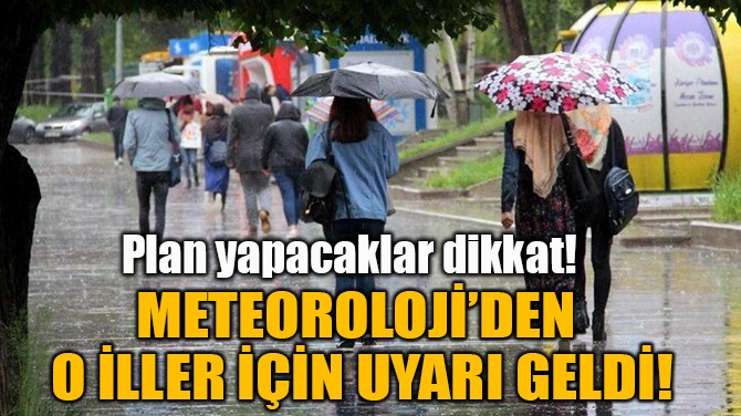 METEOROLOJİ'DEN O İLLER İÇİN UYARI GELDİ!