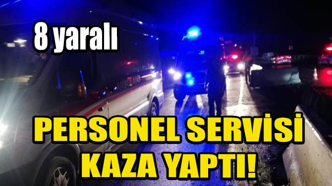 PERSONEL SERVİSİ KAZA YAPTI!