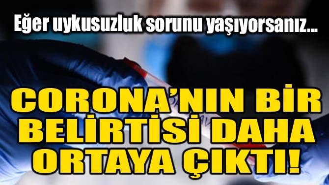 CORONAVİRÜS'ÜN BİR BELİRTİSİ DAHA ORTAYA ÇIKTI!