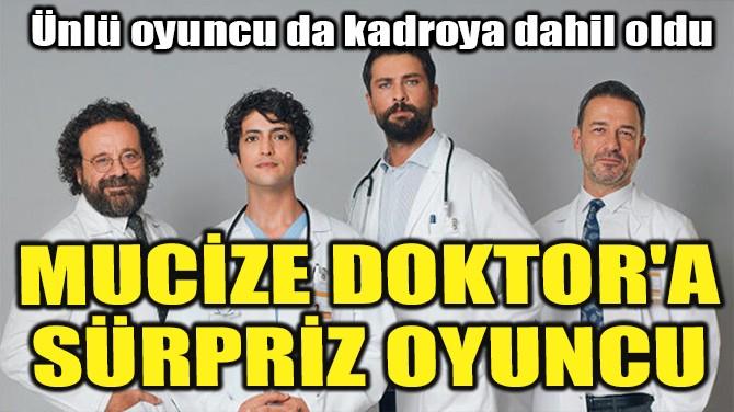 MUCİZE DOKTOR'A SÜRPRİZ OYUNCU