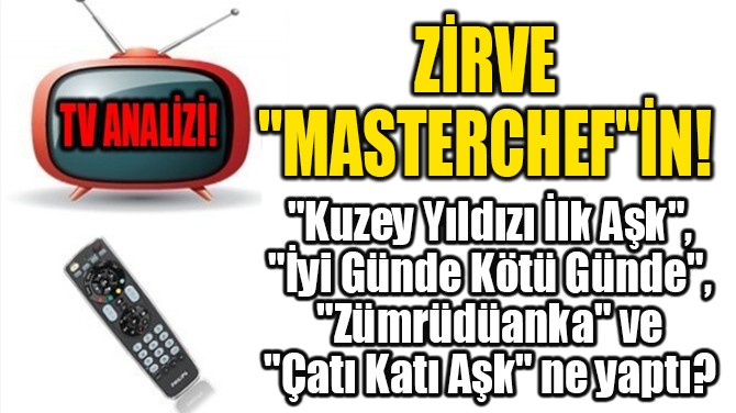 "ZİRVE ""MASTERCHEF""İN!"