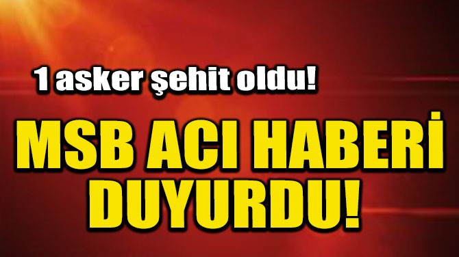 MSB ACI HABERİ DUYURDU!