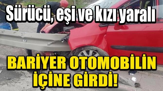 BARİYER OTOMOBİLİN İÇİNE GİRDİ!