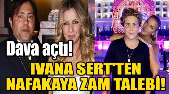 IVANA SERT'TEN NAFAKAYA ZAM TALEBİ!