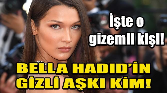 BELLA HADID'İN GİZLİ AŞKI KİM!