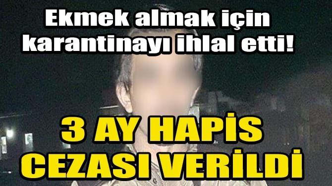 EKMEK ALMAK İÇİN KARANTİNAYI İHLAL ETTİ!