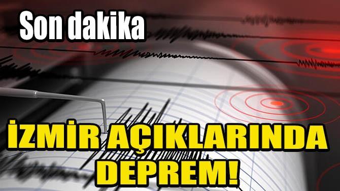 İZMİR AÇIKLARINDA DEPREM!