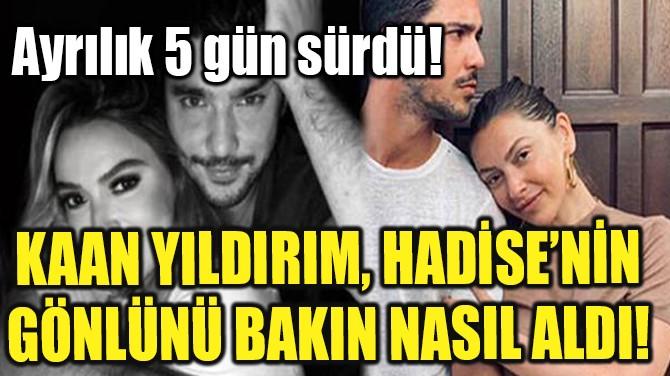 KAAN YILDIRIM, HADİSE'NİN GÖNLÜNÜ BAKIN NASIL ALDI!