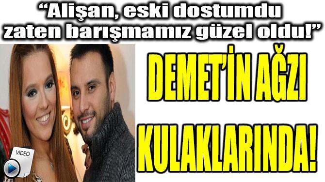 """""""ALİŞAN,  ESKİ DOSTUMDU  ZATEN BARIŞMAMIZ  GÜZEL OLDU!"""""""