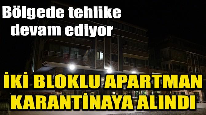 İKİ BLOKLU APARTMAN KARANTİNAYA ALINDI!