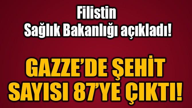 GAZZE'DE ŞEHİT SAYISI 87'YE ÇIKTI!