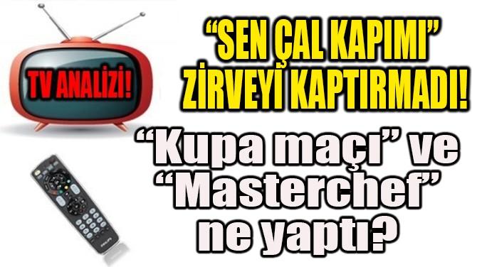 """SEN ÇAL KAPIMI"" ZİRVEYİ KAPTIRMADI"