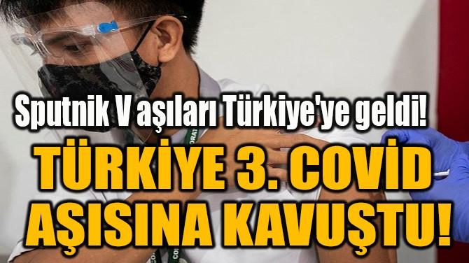 TÜRKİYE 3. COVİD  AŞISINA KAVUŞTU!