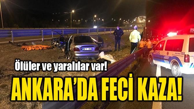 ANKARA'DA FECİ KAZA!