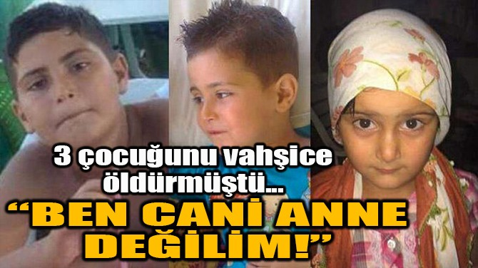 """""""BEN CANİ ANNE DEĞİLİM!"""""""