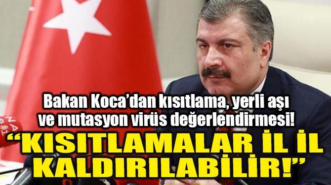 """KISITLAMALAR İL İL KALDIRILABİLİR!"""