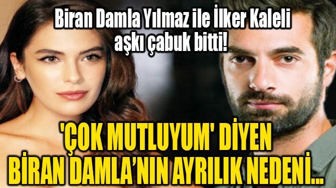 'ÇOK MUTLUYUM' DİYEN BİRAN DAMLA'NIN AYRILIK NEDENİ...