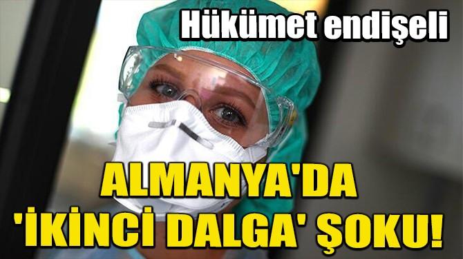 ALMANYA'DA 'İKİNCİ DALGA' ŞOKU! HÜKÜMET ENDİŞELİ...