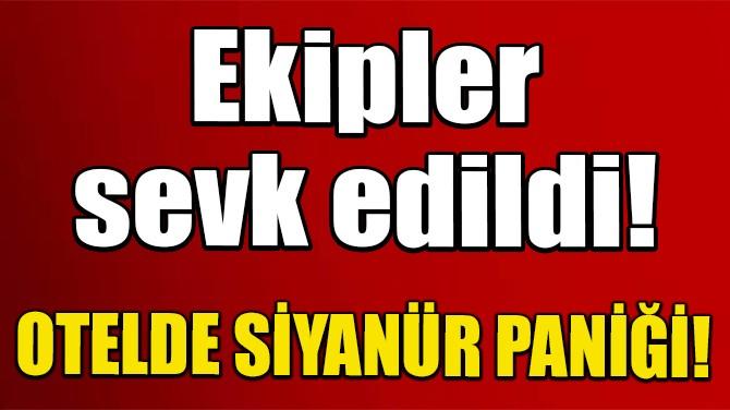 AYDIN'DA BİR OTELDE 'SİYANÜR' PANİĞİ