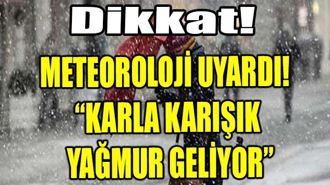 DİKKAT! METEOROLOJİ UYARDI!