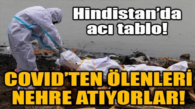 COVID'TEN ÖLENLERİ NEHRE ATIYORLAR!