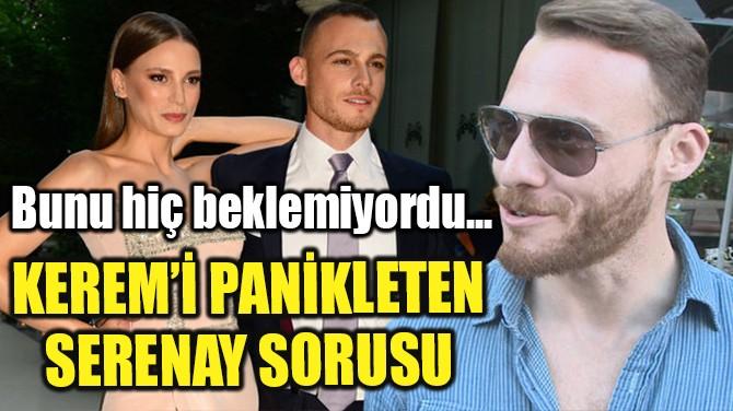 KEREM BURSİN'İ PANİKLETEN SERENAY SORUSU!