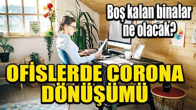 OFİSLERDE CORONA DÖNÜŞÜMÜ