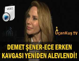 """DEMET ŞENER: """"ECE ERKEN BENİM İÇİN HİÇBİR ŞEY İFADE ETMİYOR!.."""""""