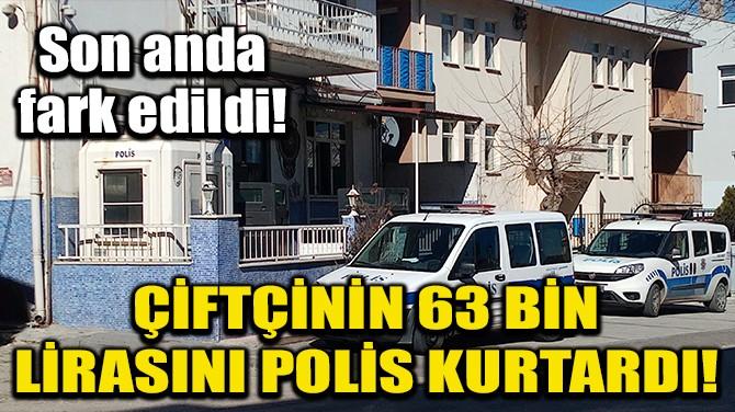 ÇİFTÇİNİN 63 BİN LİRASINI POLİS KURTARDI!