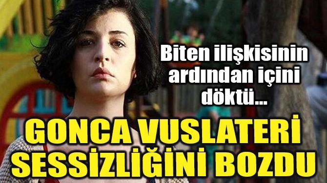 GONCA VUSLATERİ SESSİZLİĞİNİ BOZDU!
