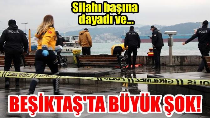 BEŞİKTAŞ'TA BÜYÜK ŞOK!