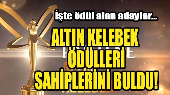 """İŞTE """"PANTENE ALTIN KELEBEK"""" ÖDÜLLERİNİN SAHİPLERİ"""