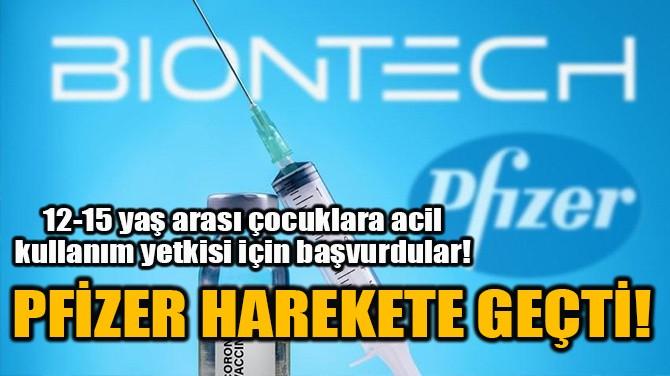 PFİZER HAREKETE GEÇTİ!