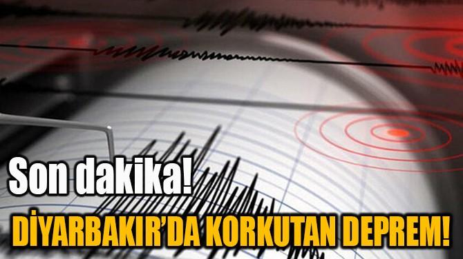 DİYARBAKIR'DA KORKUTAN DEPREM!