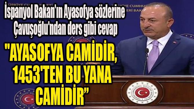 """""""AYASOFYA CAMİDİR,  1453'TEN BU YANA  CAMİDİR"""""""