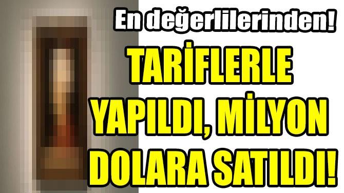TARİFLERLE YAPILDI, MİLYON DOLARA SATILDI!