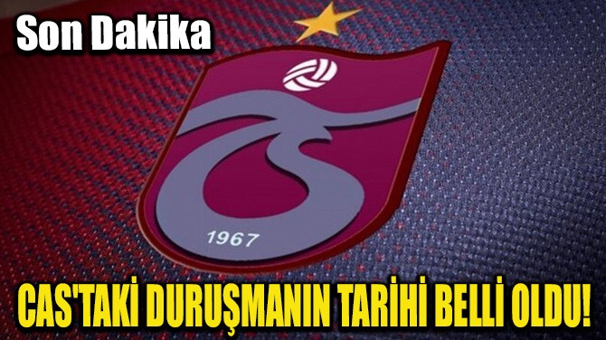 CAS'TAKİ DURUŞMANIN TARİHİ BELLİ OLDU!