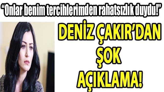 DENİZ ÇAKIR'DAN AÇIKLAMA!