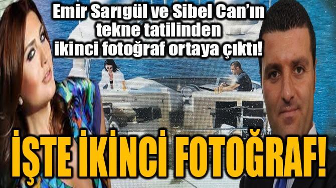 EMİR SARIGÜL VE SİBEL CAN'IN TATİLİNDEN İKİNCİ FOTOĞRAF!