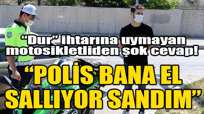 'DUR' İHTARINA UYMAYAN MOTOSİKLETLİDEN ŞOK CEVAP!