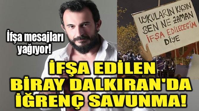İFŞA EDİLEN BİRAY DALKIRAN'DAN İĞRENÇ SAVUNMA!
