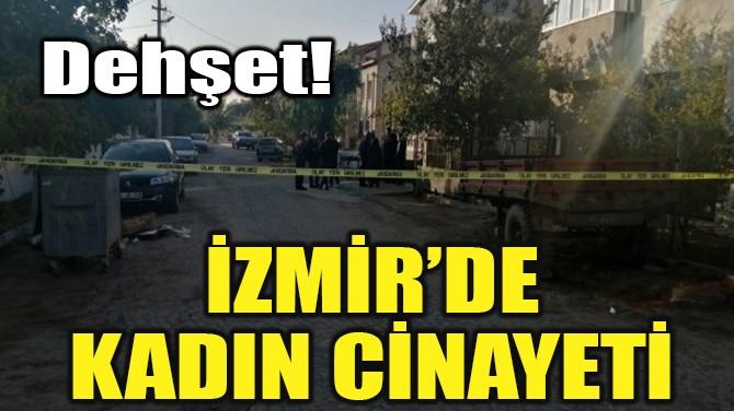 İZMİR'DE KADIN CİNAYETİ