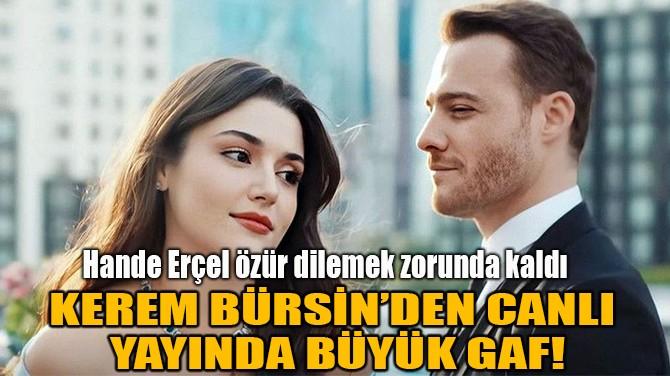 KEREM BÜRSİN, CANLI YAYINDA KÜFÜR ETTİ!