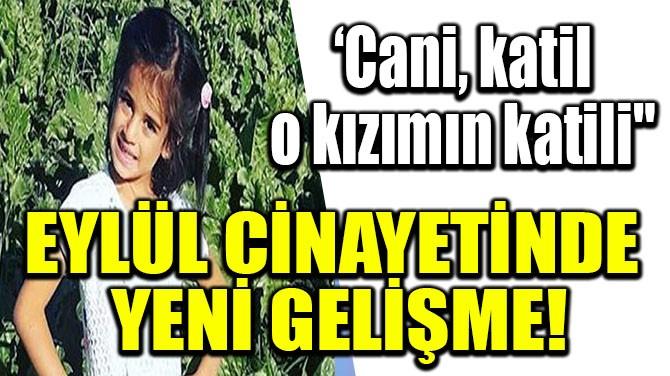 EYLÜL CİNAYETİNDE YENİ GELİŞME!